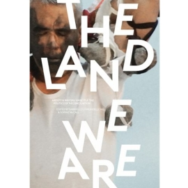 LAND WE ARE : ARTISTS AND WRITERS UNSETTLE THE POLITICS OF RECONCILIATION
