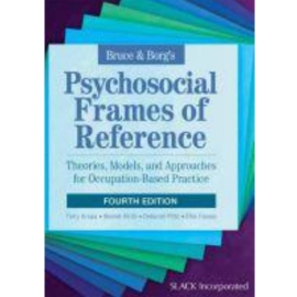 BRUCE AND BORG'S PSYCHOSOCIAL FRAMES OF REFERENCE : THEORIES MODELS AND APPROACHES FOR OCCUPATION-BASED PRACTICE [4E]