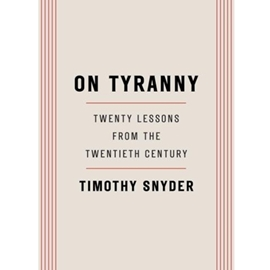 ON TYRANNY : TWENTY LESSONS FROM THE TWENTIETH CENTURY