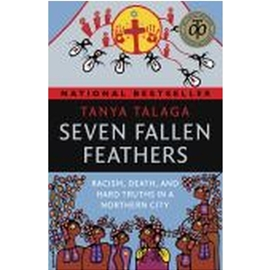 SEVEN FALLEN FEATHERS : RACISM DEATH AND HARD TRUTHS IN A NORTHERN CITY