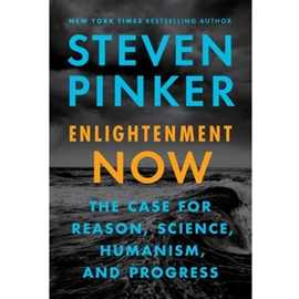 ENLIGHTENMENT NOW : CASE FOR REASON SCIENCE HUMANISM AND PROGRESS