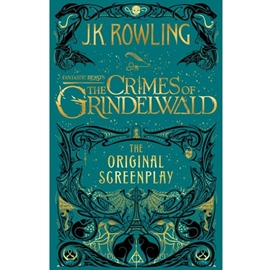FANTASTIC BEASTS : THE CRIMES OF GRINDELWALD: THE ORIGINAL SCREENPLAY