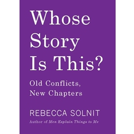 WHOSE STORY IS THIS : OLD CONFLICTS NEW CHAPTERS