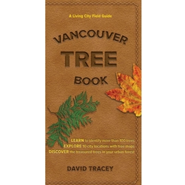 VANCOUVER TREE BOOK : A LIVING CITY FIELD GUIDE