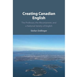 CREATING CANADIAN ENGLISH : PROFESSOR THE MOUNTAINEER AND A NATIONAL VARIETY OF ENGLISH