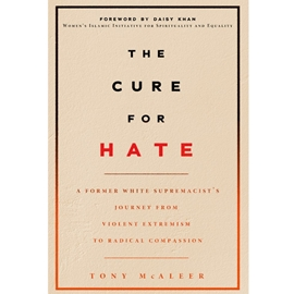 CURE FOR HATE : FORMER WHITE SUPREMACIST'S JOURNEY