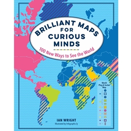 BRILLIANT MAPS FOR CURIOUS MINDS : 100 NEW WAYS TO SEE THE WORLD