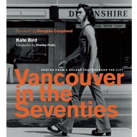 VANCOUVER IN THE SEVENTIES (FOREWORD BY DOUGLAS COUPLAND)