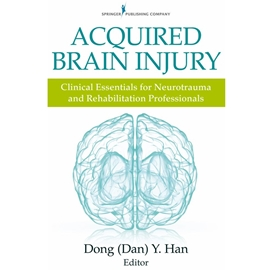ACQUIRED BRAIN INJURY : CLINICAL ESSENTIALS FOR NEUROTRAUMA AND REHABILITATION PROFESSIONALS