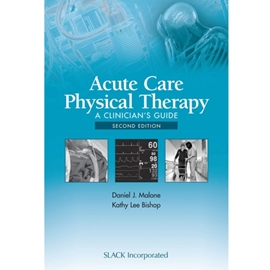 ACUTE CARE PHYSICAL THERAPY: A CLINICIAN'S GUIDE