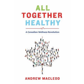 ALL TOGETHER HEALTHY : CANADIAN WELLNESS REVOLUTION