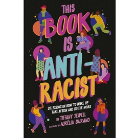 THIS BOOK IS ANTI-RACIST : 20 LESSONS ON HOW TO WAKE UP TAKE ACTION AND DO THE WORK