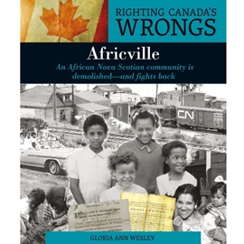 RIGHTING CANADA'S WRONGS : AFRICVILLE : AN AFRICAN NOVA SCOTIAN COMMUNITY IS ABOLISHED -- AND FIGHTS BACK