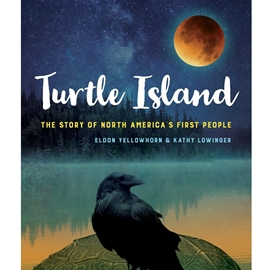 TURTLE ISLAND : THE STORY OF NORTH AMERICA'S FIRST PEOPLE