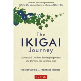 IKIGAI PATH : A JOURNEY THROUGH THE STATIONS OF HAPPINESS