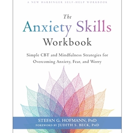 ANXIETY SKILLS WORKBOOK : SIMPLE CBT AND MINDFULNESS STRATEGIES FOR OVERCOMING ANXIETY FEAR AND WORRY