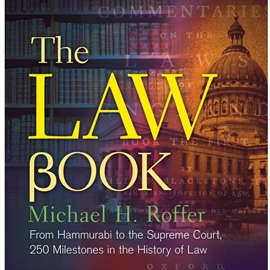 LAW BOOK : 250 MILESTONES IN THE HISTORY OF LAW - FROM HAMMURABI TO THE INTERNATIONAL CRIMINAL