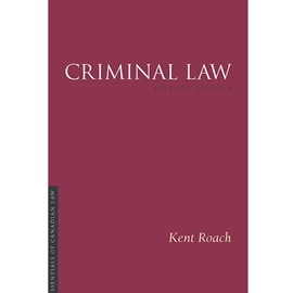 CRIMINAL LAW 7TH EDITION : IRWIN ESSENTIALS OF CANADIAN LAW SERIES