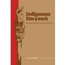 INDIGENOUS STORYWORK : EDUCATING THE HEART MIND BODY AND SPIRIT