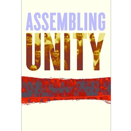 ASSEMBLING UNITY : INDIGENOUS POLITICS GENDER AND THE UNION OF BC INDIAN CHIEFS