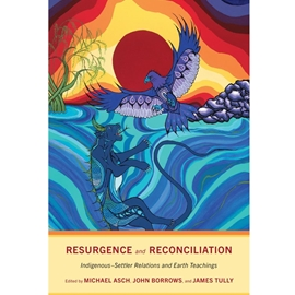 RESURGENCE AND RECONCILIATION : INDIGENOUS-SETTLER RELATIONS AND EARTH TEACHINGS