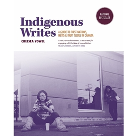 INDIGENOUS WRITES : A GUIDE TO FIRST NATIONS METIS AND INUIT ISSUES IN CANADA