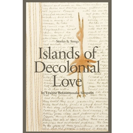 ISLANDS OF DECOLONIAL LOVE - STORIES AND SONGS