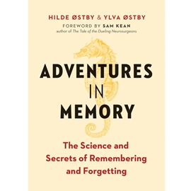 ADVENTURES IN MEMORY : THE SCIENCE AND SECRETS OF REMEMBERING AND FORGETTING