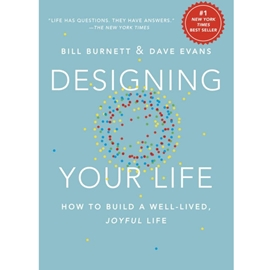DESIGNING YOUR LIFE : HOW TO BUILD A WELL LIVED JOYFUL LIFE .