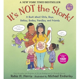 ITS NOT THE STORK ! A BOOK ABOUT GIRLS BOYS BABIES BODIES FAMILIES AND FRIENDS