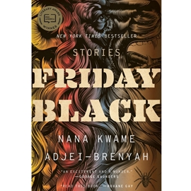 FRIDAY BLACK : STORIES