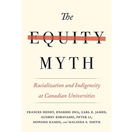 EQUITY MYTH : RACIALIZATION AND INDIGENEITY AT CANADIAN UNIVERSITIES
