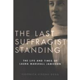 LAST SUFFRAGIST STANDING : THE LIFE AND TIMES OF LAURA MARSHALL JAMIESON
