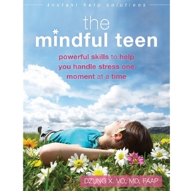 MINDFUL TEEN : POWERFUL SKILLS TO HELP YOU HANDLE STRESS ONE MOMENT AT A TIME
