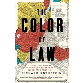 COLOR OF LAW : A FORGOTTEN HISTORY OF HOW GOVERNMENT SEGREGATED AMERICA