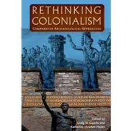 RETHINKING COLONIALISM : COMPARATIVE ARCHAEOLOGICAL APPROACHES