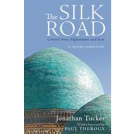 SILK ROAD : CENTRAL ASIA AFGHANISTAN AND IRAN