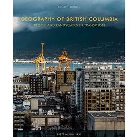 GEOGRAPHY OF BRITISH COLUMBIA 4TH EDN : PEOPLE AND LANDSCAPES IN TRANSITION