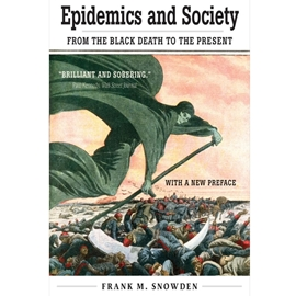 EPIDEMICS AND SOCIETY : FROM THE BLACK DEATH TO THE PRESENT