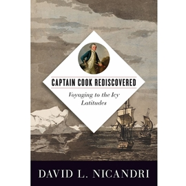 CAPTAIN COOK REDISCOVERED : VOYAGING TO THE ICY LATITUDES
