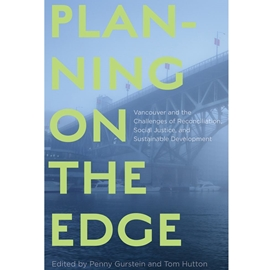 PLANNING ON THE EDGE : VANCOUVER AND THE CHALLENGES OF RECONCILIATION SOCIAL JUSTICE AND SUSTAINABLE DEVELOPMENT
