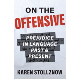 ON THE OFFENSIVE : PREJUDICE IN LANGUAGE PAST AND PRESENT