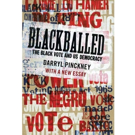 BLACKBALLED : THE BLACK VOTE AND US DEMOCRACY