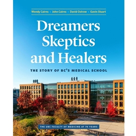 DREAMERS SKEPTICS AND HEALERS : THE STORY OF BC'S MEDICAL SCHOOL