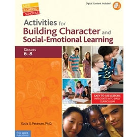 ACTIVITIES FOR BUILDING CHARACTER AND SOCIAL EMOTIONAL LEARNING FOR GRADES 6-8
