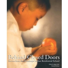 BEHIND CLOSED DOORS : STORIES FROM KAMLOOPS INDIAN RESIDENTIAL SCHOOL (REVISED)