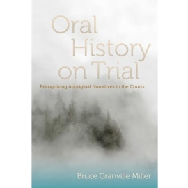 ORAL HISTORY ON TRIAL : RECOGNIZING ABORIGINAL NARRATIVES IN THE COURTS