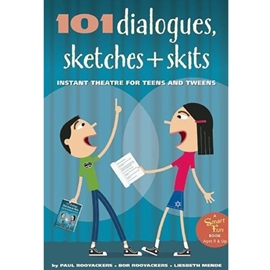 101 DIALOGUES SKETCHES AND SKITS - INSTANT THEATRE FOR TEENS AND TWEENS