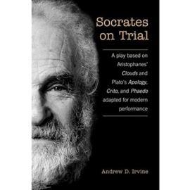 SOCRATES ON TRIAL : A PLAY BASED ON ARISTOPHANES CLOUDS AND PLATO'S APOLOGY CRITO AND PHAEDO ADAPTED FOR MODERN PERFORMANCE