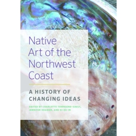 NATIVE ART OF THE NORTHWEST COAST : A HISTORY OF CHANGING IDEAS